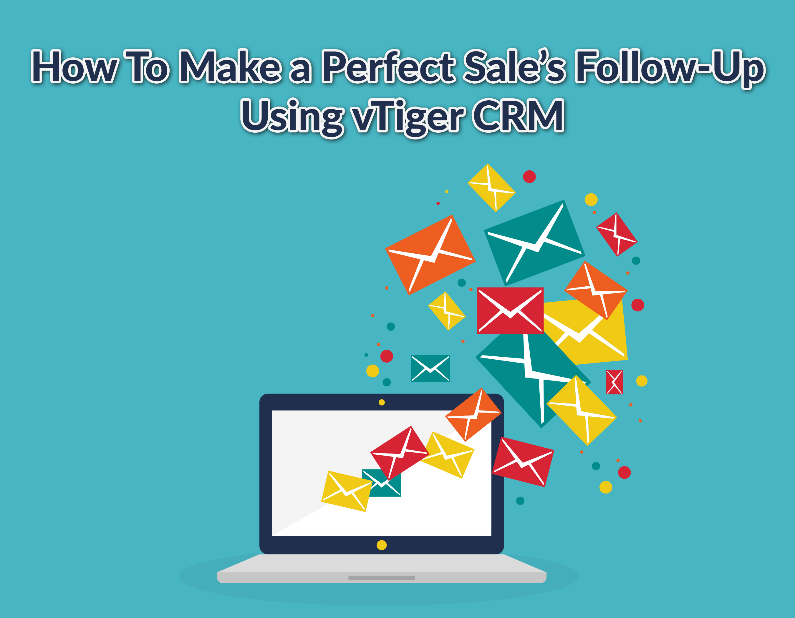 How To Make The Perfect Sales Follow-Up Using vTiger CRM