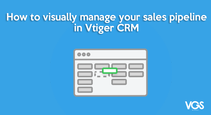 Vtiger Kanban - How to visually manage your Sales Pipeline